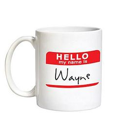 Personalized Hello My Name Is.. Mugs  —————  You had me right up until the $11 shipping cost.