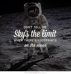 "the quote ""why do people say the sky is the limit when there's footprints on the moon - Google Search"