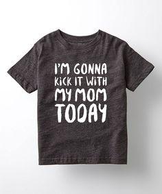 Look at this #zulilyfind! Black 'I'm Gonna Kick It With My Mom' Tee - Toddler & Girls #zulilyfinds