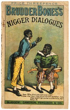 Brudder Bones's Nigger Dialogues; containing Most Laughable Drolleries and Funny Stories, abounding in Wit, Humour, and Sarcasm, for Representation by Two Delineations of Ethiopian Character at Public or Private Entertainments. (1869)