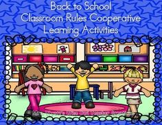 """Back to School Classroom Rules Cooperative Learning Activities"" This 104 page product is a ""Print and Go"" unit. It includes the following cooperative learning activities/lessons and is designed to help your students understand and create the classroom rules."