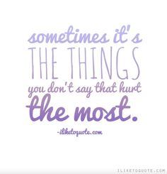 Sometimes it's the things you don't say that hurt the most. #heartbreak #quotes #sayings