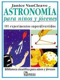 ASTRONOMÍA PARA NIÑOS Y JÓVENES, 101 experimentos superdivertidos