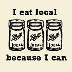 I eat local because I can. The I Can Gift Pack includes an I Can TShirt an apron a magnet and pot holders Know a gardening lover? Home Canning, Canning Jars, Canning Recipes, Mason Jars, Weck Jars, Food Swap, Buy Local, Shop Local, Farm Stand