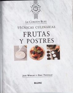 "Cover of ""Frut y postr cordon bleu"" Desserts Menu, Sweets Recipes, Peruvian Recipes, Secret Recipe, Saveur, Kitchen Recipes, International Recipes, Food And Drink, Chocolate Desserts"