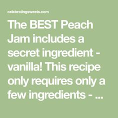 The BEST Peach Jam includes a secret ingredient - vanilla! This recipe only requires only a few ingredients - NO pectin or gelatin. Peach Vanilla Jam, Peach Jam, How To Make Jelly, Few Ingredients, Gelatin, Sweets, Good Things, Homemade, Fruit