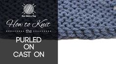 How to Knit the Purled On Cast On Tutorial on New Stitch a Day at http://newstitchaday.com/how-to-knit-the-purled-on-cast-on/