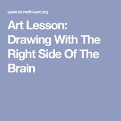 Art Lesson: Drawing With The Right Side Of The Brain