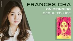 Frances Cha, author of IF I HAD YOUR FACE, discusses her writing process, inspiration, and how she brought contemporary Seoul to life in her debut novel. Random House, Writing Process, Seoul, Authors, Insight, Routine, Writer, Novels, Join