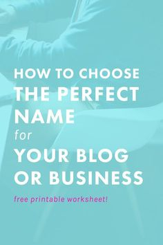 How to Choose the Perfect Name for Your Blog or Business (Free Worksheet