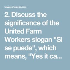 """2. Discuss the significance of the United Farm Workers slogan """"Si se puede"""", which means, """"Yes it can be done."""" Have students create """"Si se puede"""" posters, representing what freedom means to them. Ask students to present their freedom posters to the class and discuss the everyday freedoms for which they are grateful."""