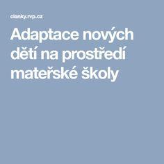 Adaptace nových dětí na prostředí mateřské školy Preschool, Education, Projects, Log Projects, Blue Prints, Kid Garden, Kindergarten, Onderwijs, Learning