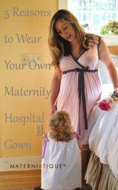 5 Reasons to Wear Your Own Maternity Hospital Gown on your birth day and after. Materni-Talk blog post.
