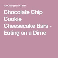 Chocolate Chip Cookie Cheesecake Bars - Eating on a Dime