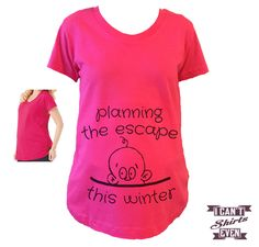 Maternity Shirt. Planning The Escape This Winter. Prego Tee. Maternity Tee Shirt.