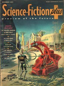 Science-Fiction Plus (with a lower-case subtitle: preview of the future) was a science fiction magazine published from Philadelphia by Gernsback Publications, Inc. in 1952-53. With a large bedsheet-si