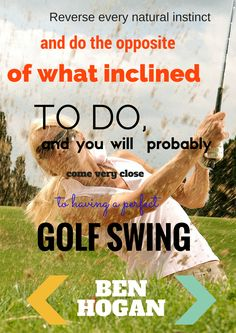 Golf Swing Perfect Reverse every natural instinct and do the opposite of what you are inclined to do, and you will probably come very close to having a perfect golf swing. Golf Books, Natural Instinct, Perfect Golf, Golf Player, Just A Game, Golf Quotes, Shake Hands, Golf Outfit, Ladies Golf