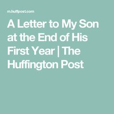 A Letter to My Son at the End of His First Year   The Huffington Post