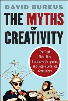 The Myths of Creativity: The Truth About How Innovative Companies and People Generate Great Ideas de David Burkus, http://www.amazon.es/dp/B00FVYW2AG/ref=cm_sw_r_pi_dp_6YzXsb1Y5DVZ6