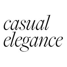 Casual Elegance text ❤ liked on Polyvore featuring text, words, article, letters, magazine, phrase, quotes and saying