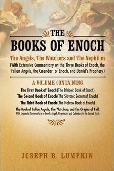 The Books of Enoch: The Angels, The Watchers and The Nephilim: (With Extensive Commentary on the Three Books of Enoch, the Fallen Angels, the Calendar of Enoch, and Daniel's Prophecy): Joseph Lumpkin....$14.39
