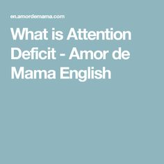 What is Attention Deficit - Amor de Mama English