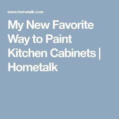 My New Favorite Way to Paint Kitchen Cabinets | Hometalk