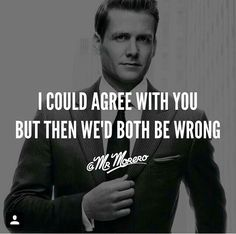 I concur Harvey Specter Wisdom Quotes, Quotes To Live By, Life Quotes, Positive Quotes, Motivational Quotes, Inspirational Quotes, Movie Quotes, Funny Quotes, Suits Quotes