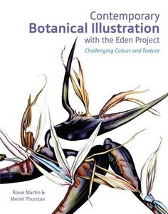Contemporary Botanical Illustration with the Eden Project by Martin, Rosie, Thurstan, Meriel