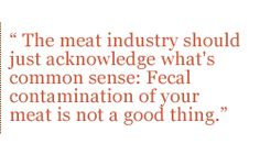The meat industry should just acknowledge what's common sense: Fecal contamination of your meat is not a good thing.