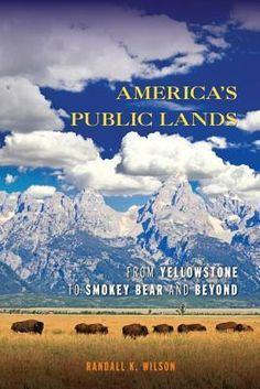 America's Public Lands: From Yellowstone to Smokey Bear and Beyond - HD 216 .W48 2014