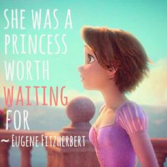 Tangled quote  / She was a princess worth waiting for / Eugene Fitzherbert / Flynn Rider #tangled #quote