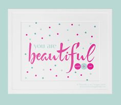 You Are Beautiful  beauty print happiness by PrintableLoveDesigns, $19.65