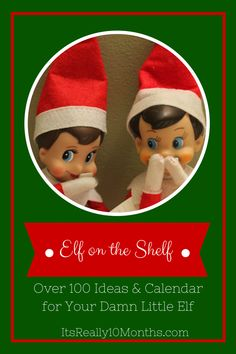 """Are you SICK of Elf on the Shelf, yet? No? Good! Here are """"Elf on the Shelf for Christmas with Calendar and Ideas"""" and LOTS of PG-13 humor!"""