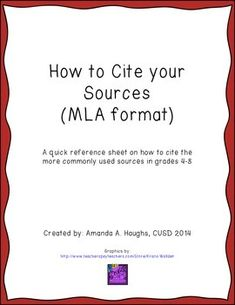 A short reference sheet on how to cite sources in MLA format (2014 updates).  There are many resources on the Internet on how to cite sources, but many include an overwhelming amount of examples and resource types.  I narrowed this reference sheet down for my students so that it only included the sources that they tend to use most frequently:-Books (1 or 2 authors)-Webpages or websites-TV episode-Film-Interview