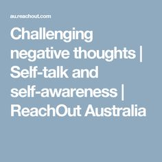 Challenging negative thoughts | Self-talk and self-awareness | ReachOut Australia