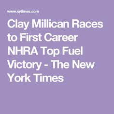 Clay Millican Races to First Career NHRA Top Fuel Victory - The New York Times