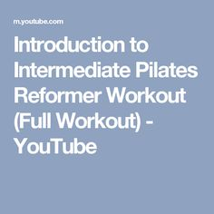 Introduction to Intermediate Pilates Reformer Workout (Full Workout) - YouTube