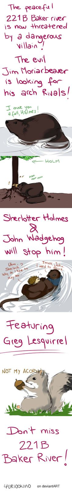 Sherlotter Holmes and John Wadgehog. NOT MY ACORN! This is so cute and adorable all at the same time!