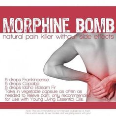 Morphine Bomb / M-Bomb: Natural pain killer without side effects. Sore muscles. When needed, take a capsule of Frankincense (immune booster & anti-inflammatory), Copiaba (stimulates circulation & pain killer), and Idaho Balsam Fir aka IBF (muscle & bone pain). If applying topically add 15 drops each and about 20-25 drops of carrier oil or simply use other oils such as PanAway, Deep Relief, or Peppermint with a little carrier oil. *Can use Black Spruce or Blue Spruce for IBF