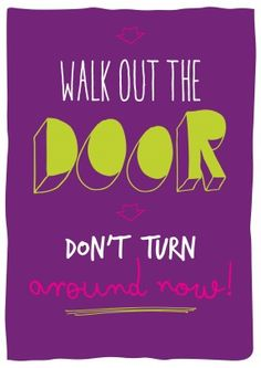 Walk out the door, Don't Turn Around Now! Funny leaving card for anyone with a new job. Free delivery on 2 or more cards Funny Leaving Cards, Walk Out The Door, New Job, Sayings, Lyrics, Quotations, Qoutes, Proverbs