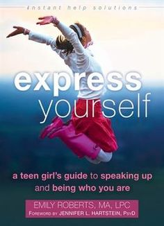 Express Yourself: A Teen Girls Guide To Speaking Up And Being Who You Are
