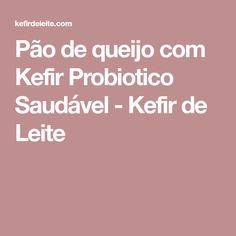 Pão de queijo com Kefir Probiotico Saudável - Kefir de Leite
