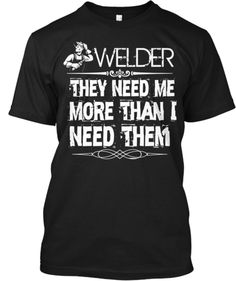WELDER They Need Me  More Than I  Need Them