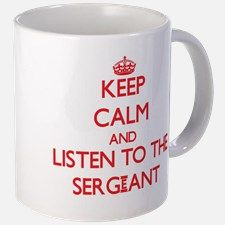 Keep Calm and Listen to the Sergeant Mugs for