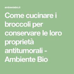 Come cucinare i broccoli per conservare le loro proprietà antitumorali - Ambiente Bio