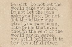 do not let the world make you hard.