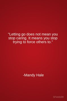 """Letting go does not mean you stop caring. It means you stop trying to force others to."" -Mandy Hale. #motivation #inspiration #growth #personal #development #newyear #newyou #truth #learning #affirmation #quote #positive #journey #spirituality #ideas #life #goals #lessons #thoughts #wisdom #love #sfields99"
