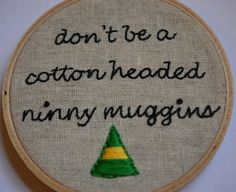Elf Movie- Don't be a Cotton Headed Ninny Muggins hand embroidered hoop art on Etsy, $18.39 CAD