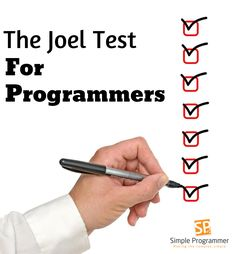 The Joel Test is useful for evaluating companies, but what and a Joel Test for evaluating programmers? This is the Joel Test for software developers.